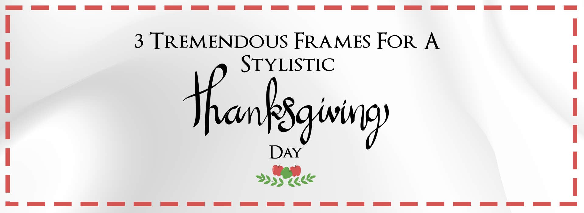 3 Tremendous Frames For A Stylistic Thanksgiving Day