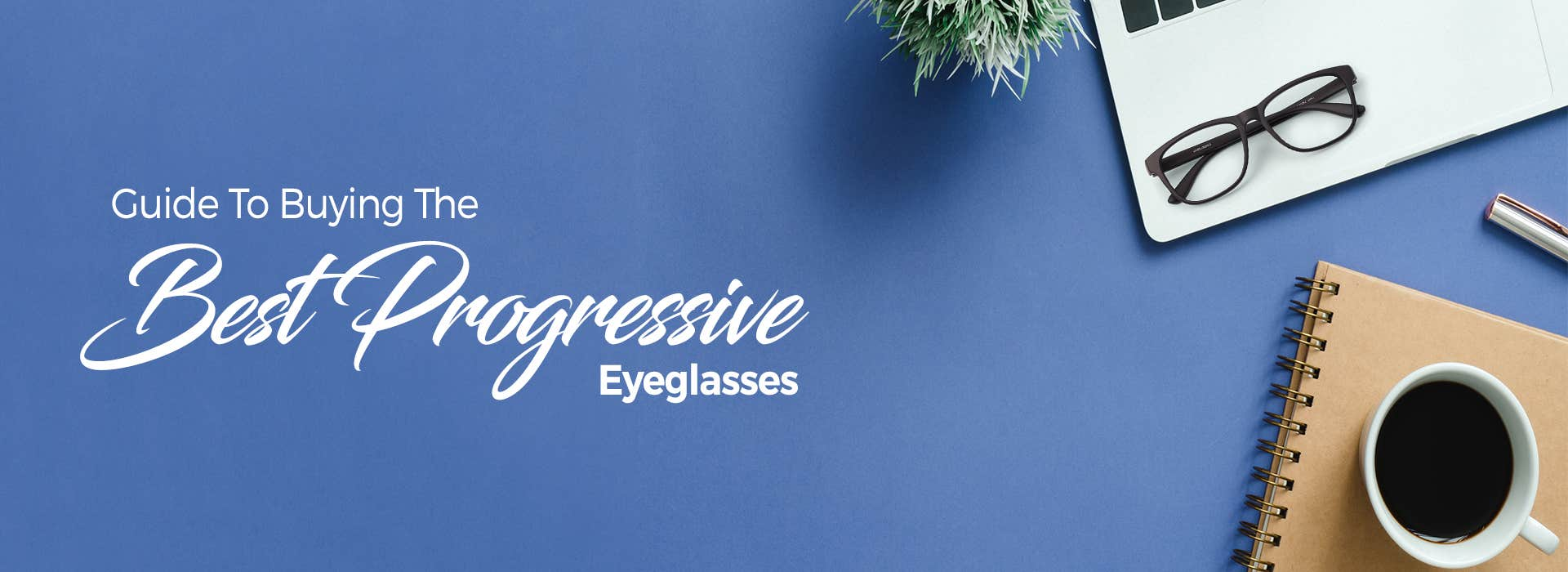 Guide To Buying The Best Progressive Eyeglasses
