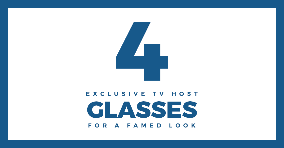 4 Exclusive TV Host Glasses For A Famed Look