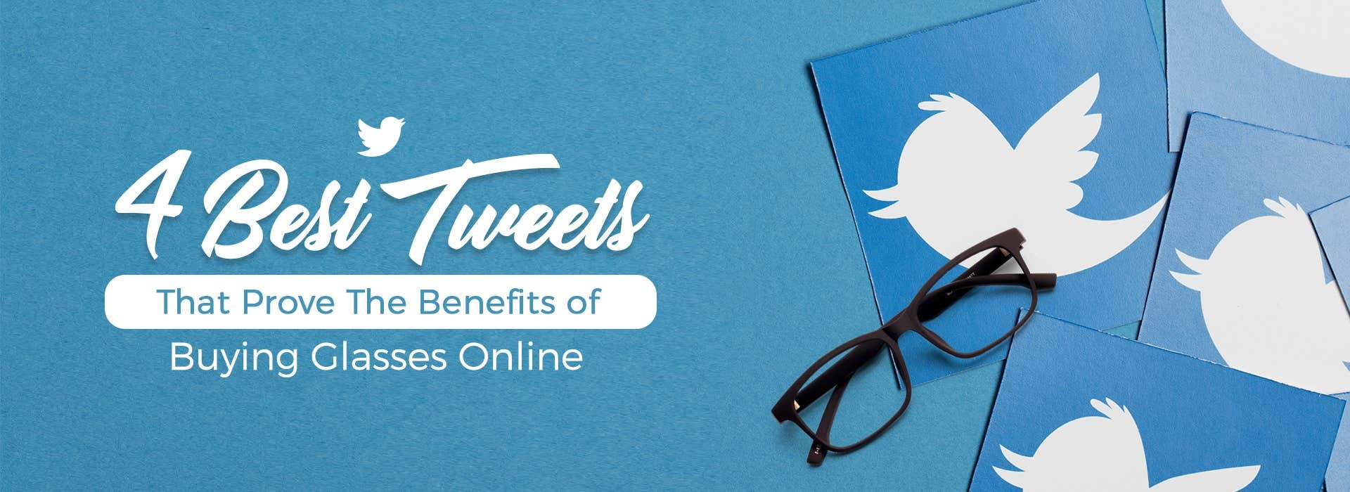 4 BEST TWEETS THAT PROVE THE BENEFITS OF BUYING GLASSES ONLINE