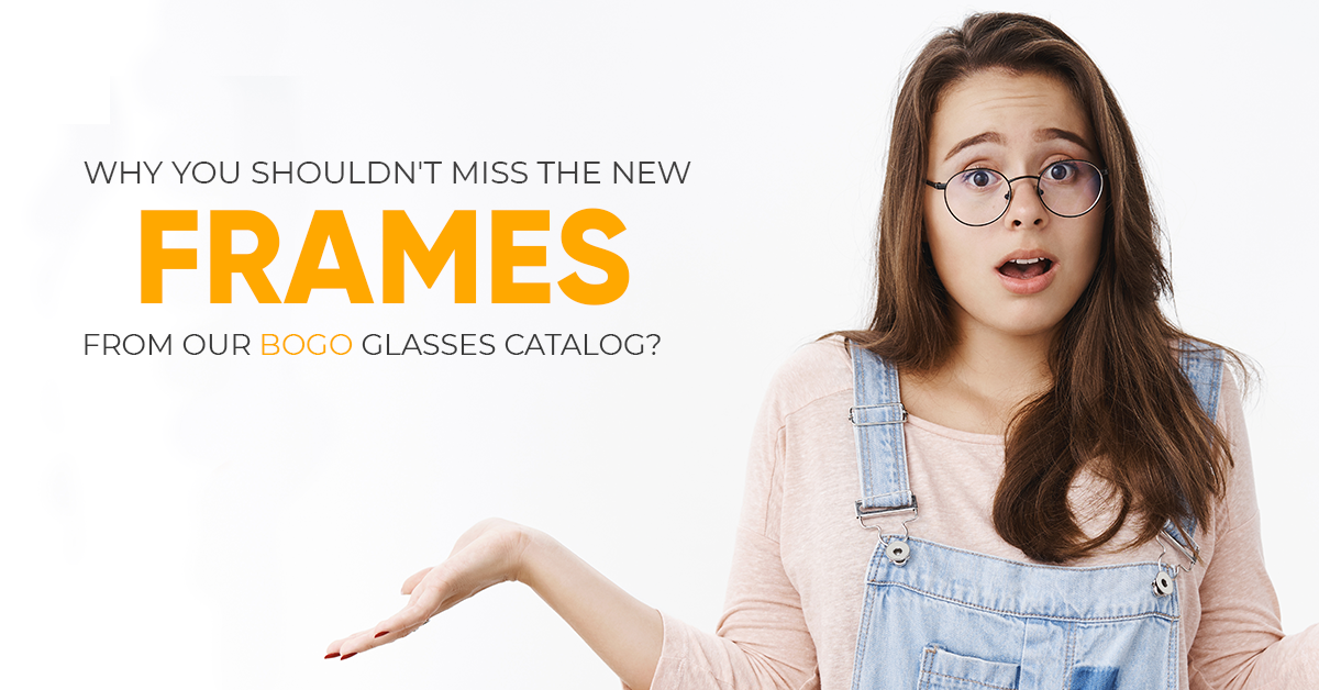 Why You Shouldn't Miss The New Frames From Our BOGO Glasses Catalog?