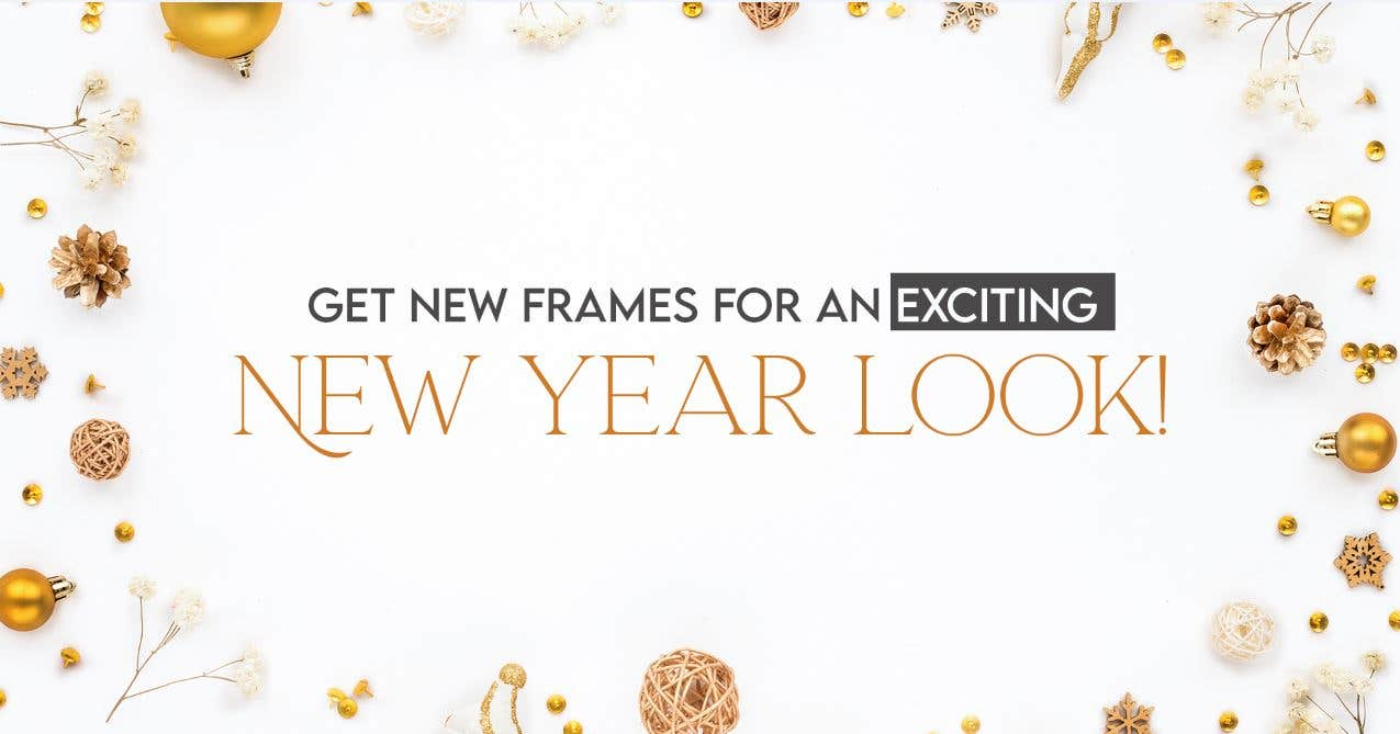 Wardrobe Upgrade: Get New Frames For An Exciting New Year Look!