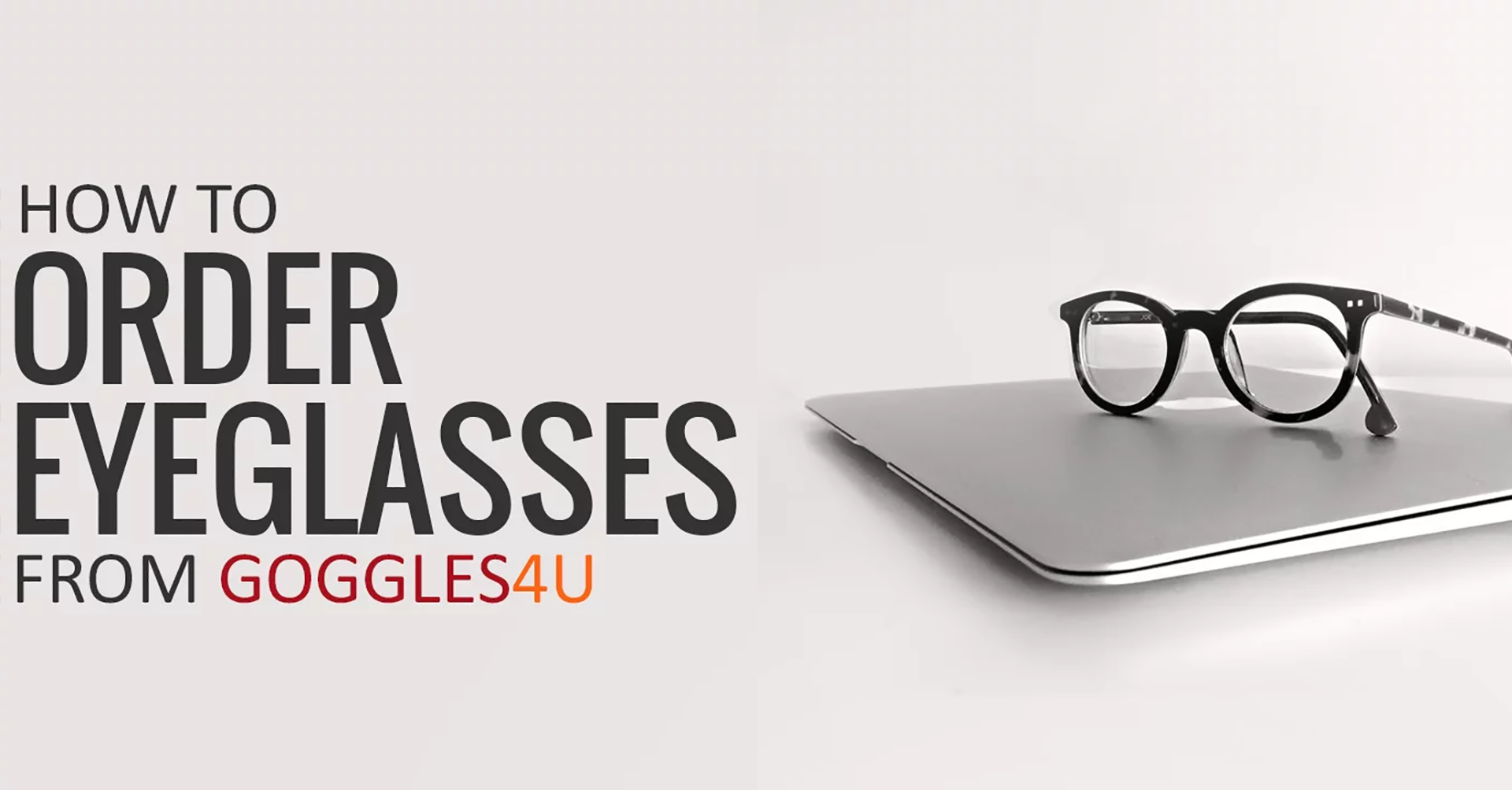 HOW TO ORDER YOUR EYEGLASSES FROM GOGGLES4U