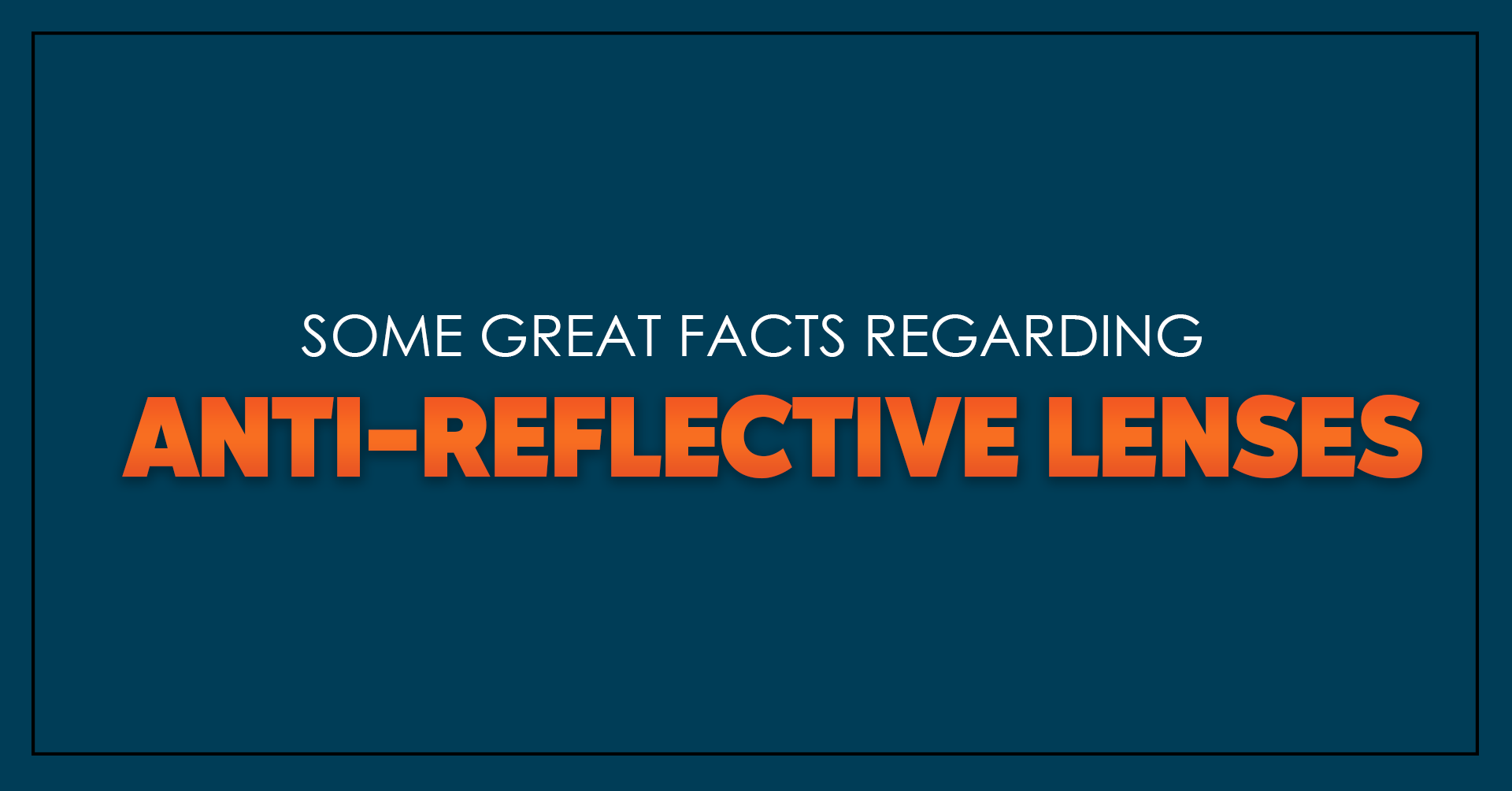 16) SOME GREAT FACTS REGARDING ANTI-REFLECTIVE LENSES