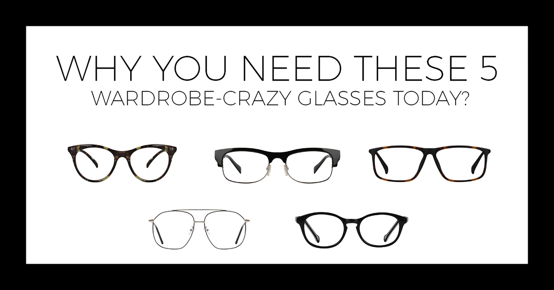 11) WHY YOU NEED THESE 5 WARDROBE-CRAZY GLASSES TODAY?