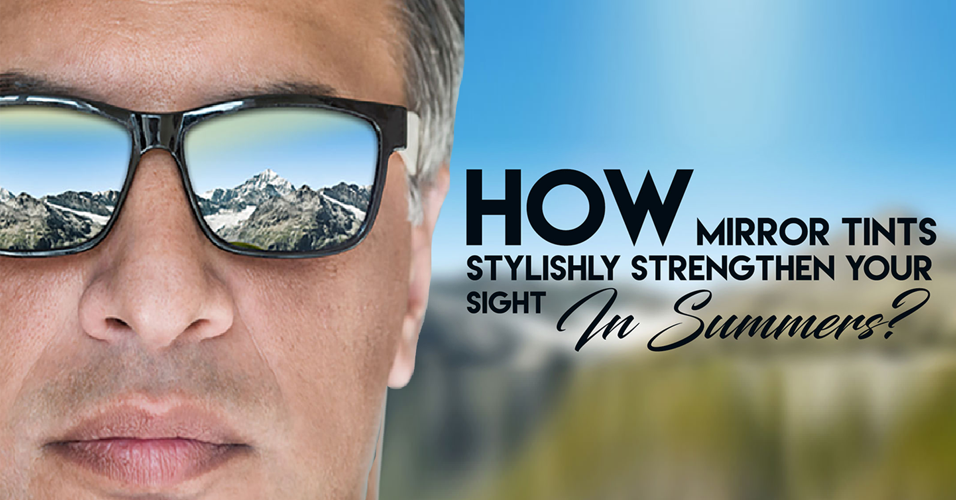 6)HOW MIRROR TINTS STYLISHLY STRENGTHEN YOUR SIGHT IN SUMMERS?