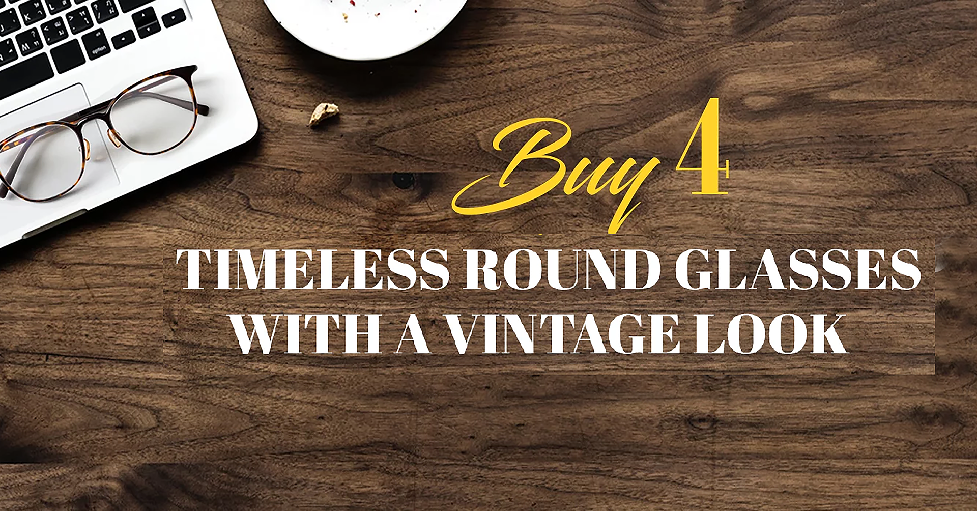 13)BUY 4 TIMELESS ROUND GLASSES WITH A VINTAGE LOOK