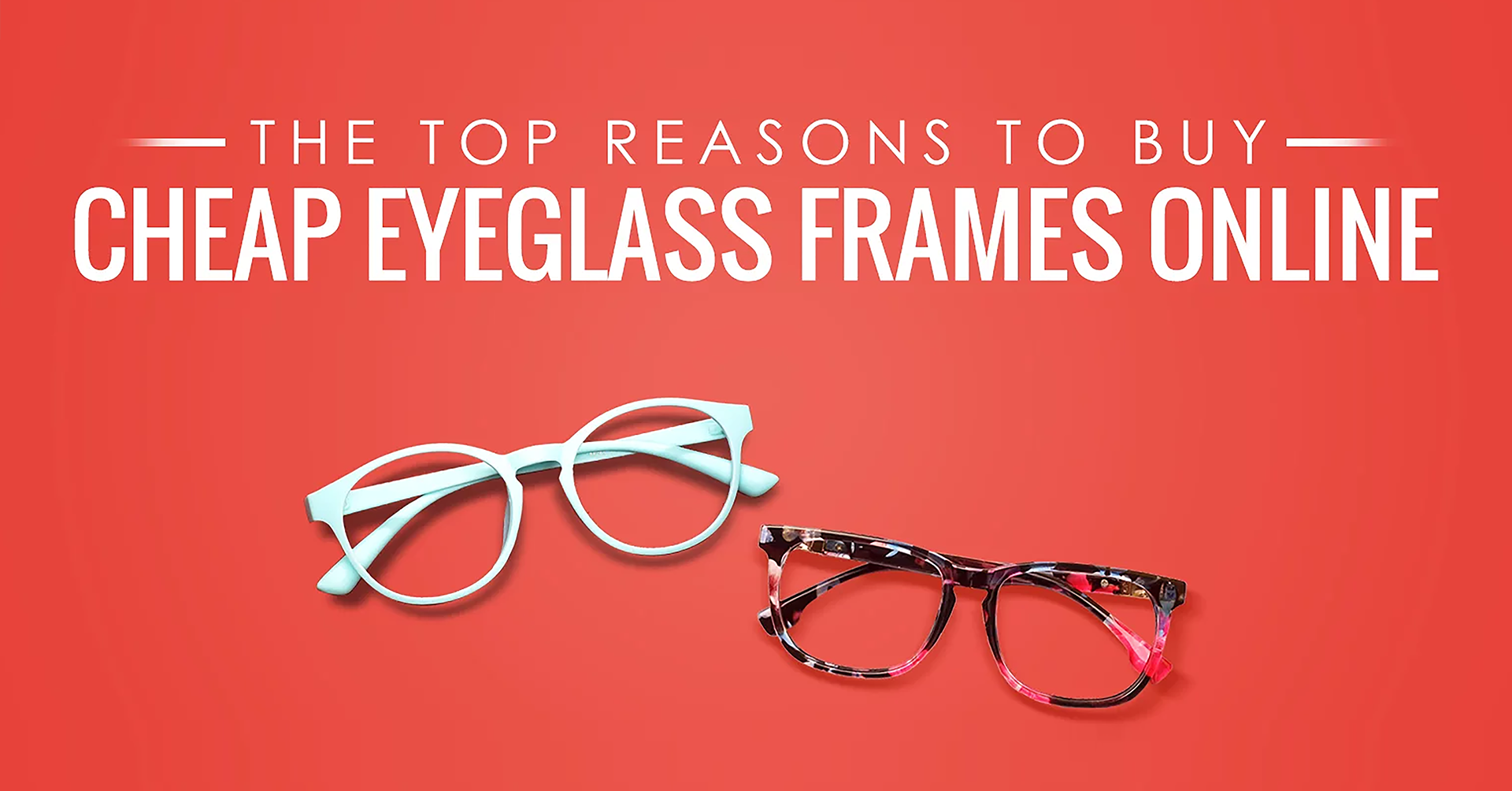 9)THE TOP REASONS TO BUY CHEAP EYEGLASS FRAMES ONLINE