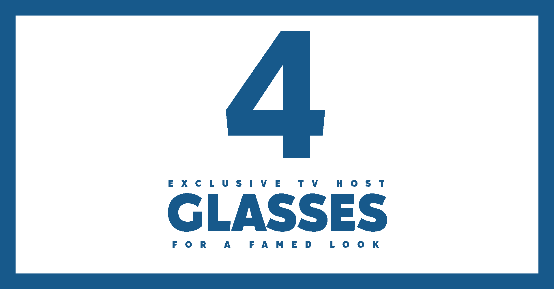 7) 4 EXCLUSIVE TV HOST GLASSES FOR A FAMED LOOK