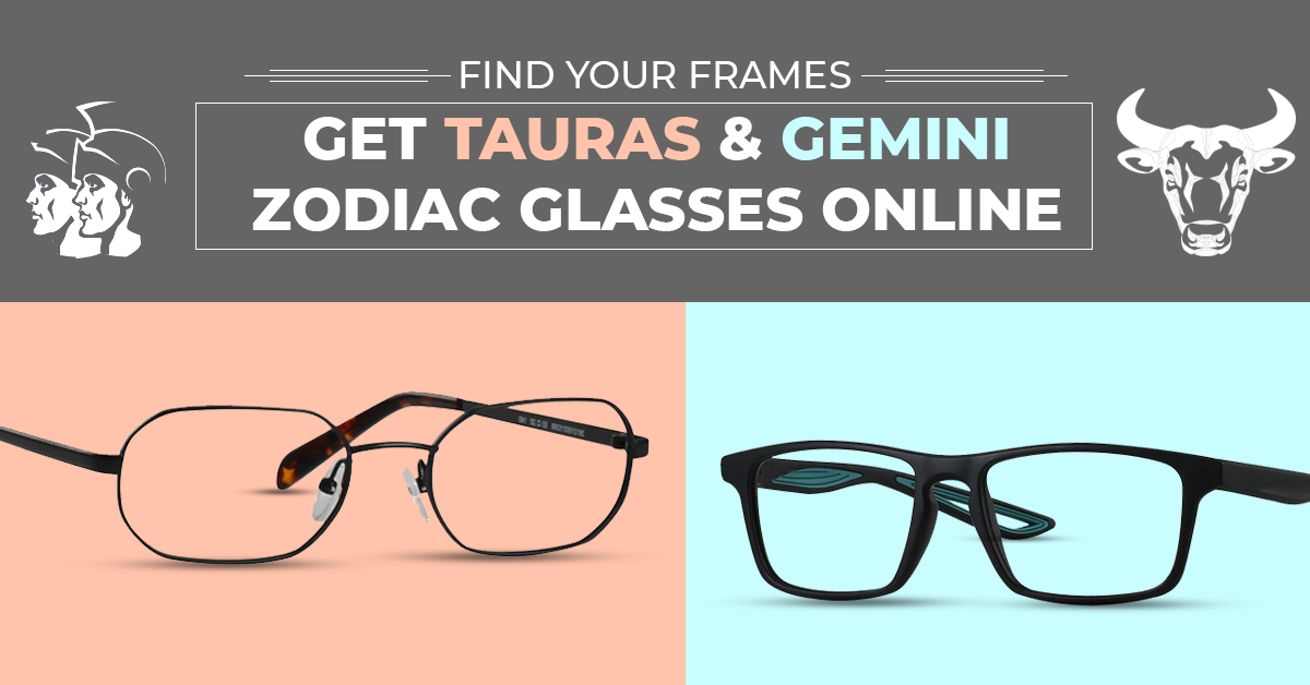 Find Your Frames | Get Tauras & Gemini Zodiac Glasses Online