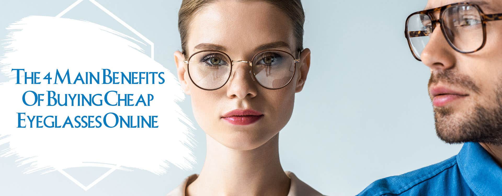 The 4 Main Benefits of Buying Cheap Eyeglasses Online
