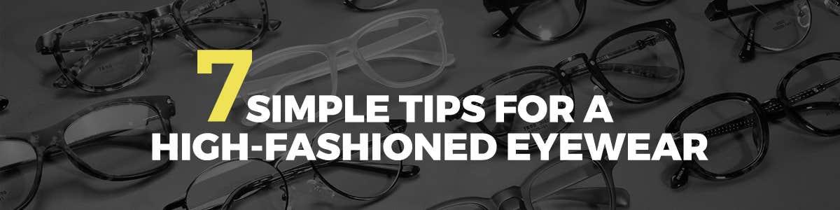 7 Tips for High-Fashioned Eyewear