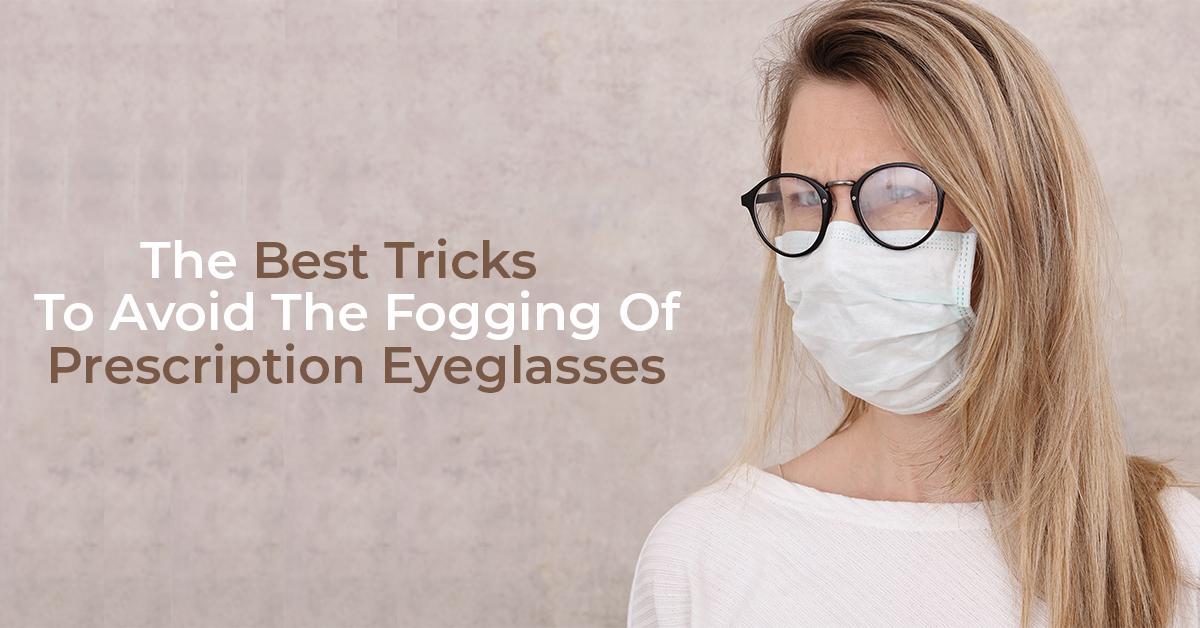 The Best Tricks To Avoid The Fogging Of Prescription Eyeglasses
