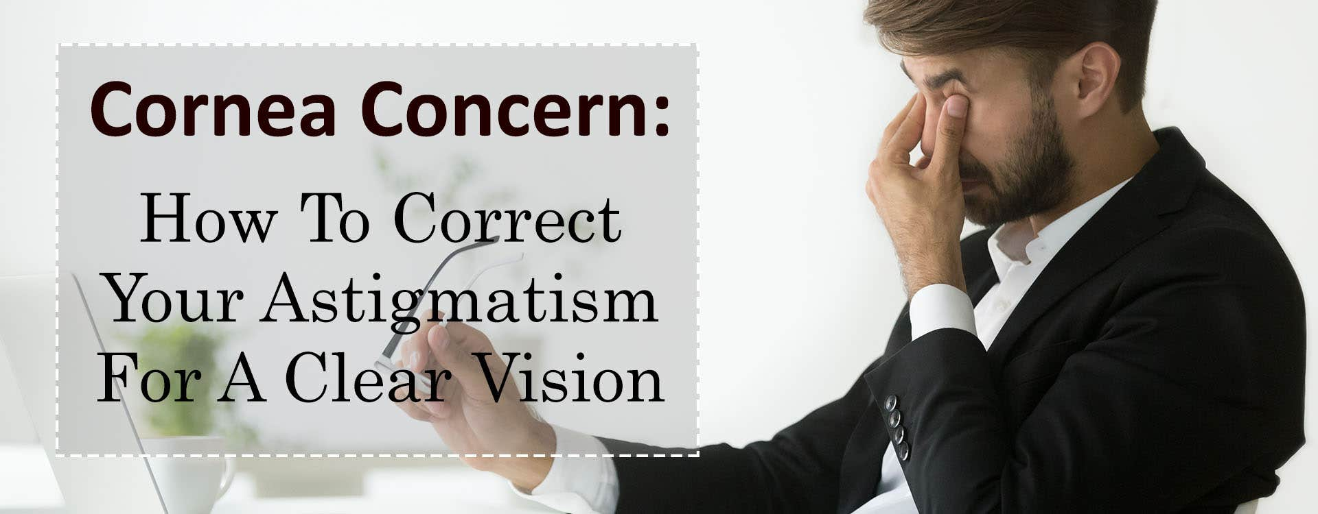 Cornea Concern: How To Correct Your Astigmatism For A Clear Vision