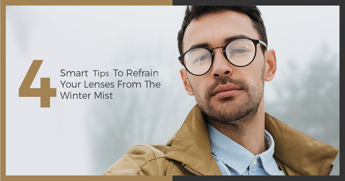 4 Smart Tips To Refrain Your Lenses From The Winter Mist