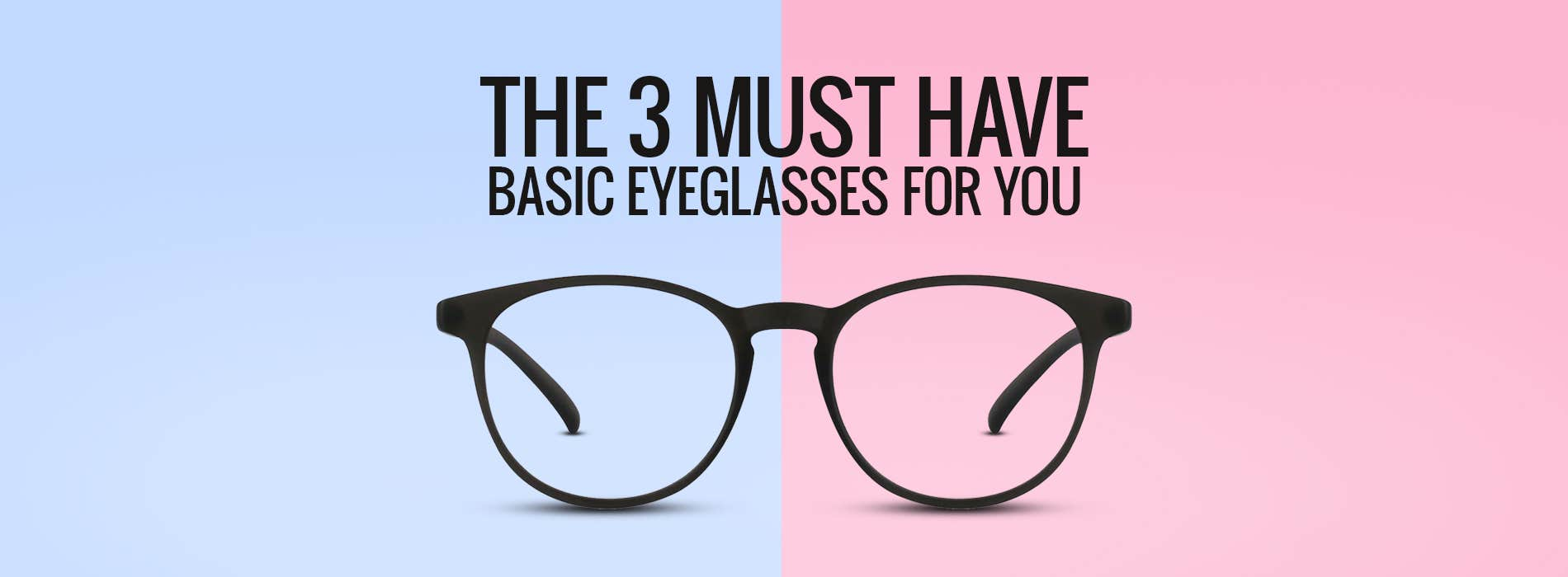 The 3 Must Have Basic Eyeglasses For You