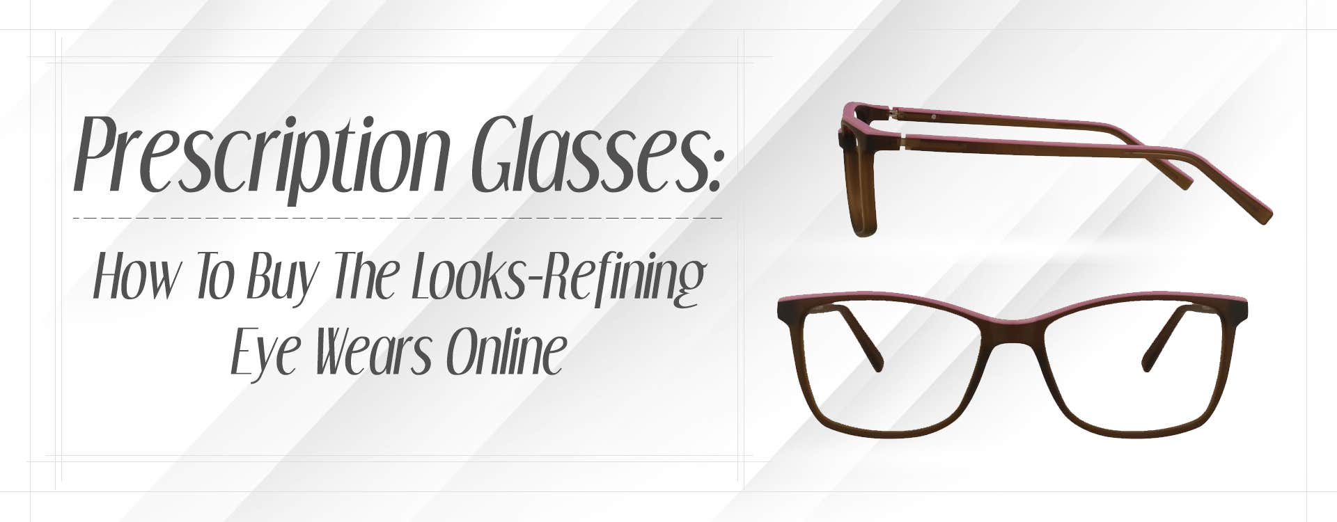 Prescription Glasses: How To Buy The Looks-Refining Eyewear Online