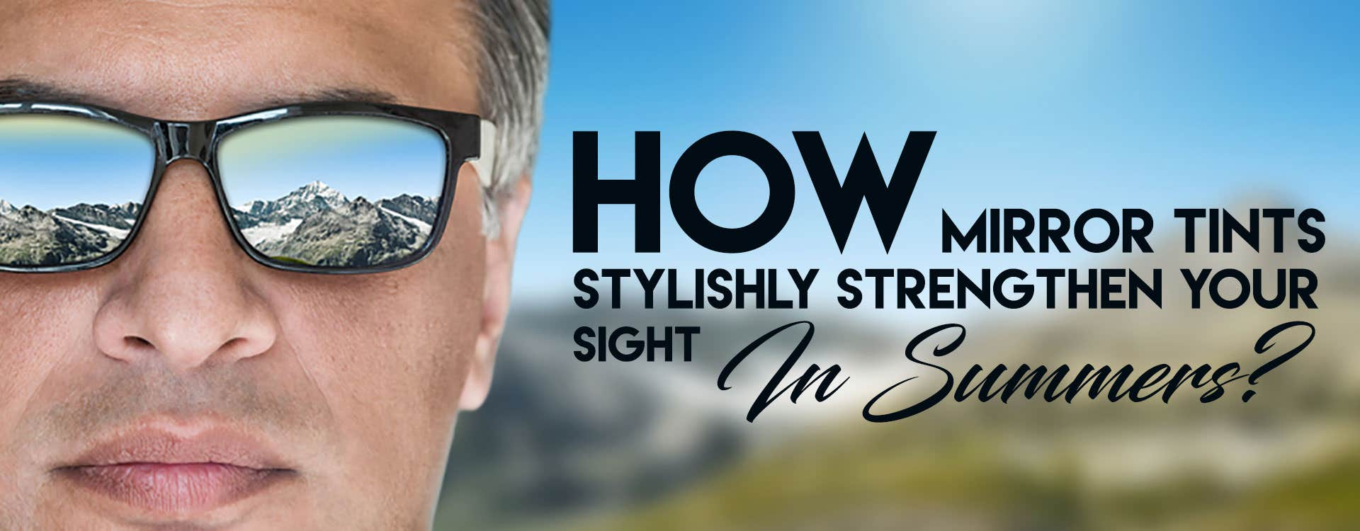 How Mirror Tints Stylishly Strengthen Your Sight In Summers?