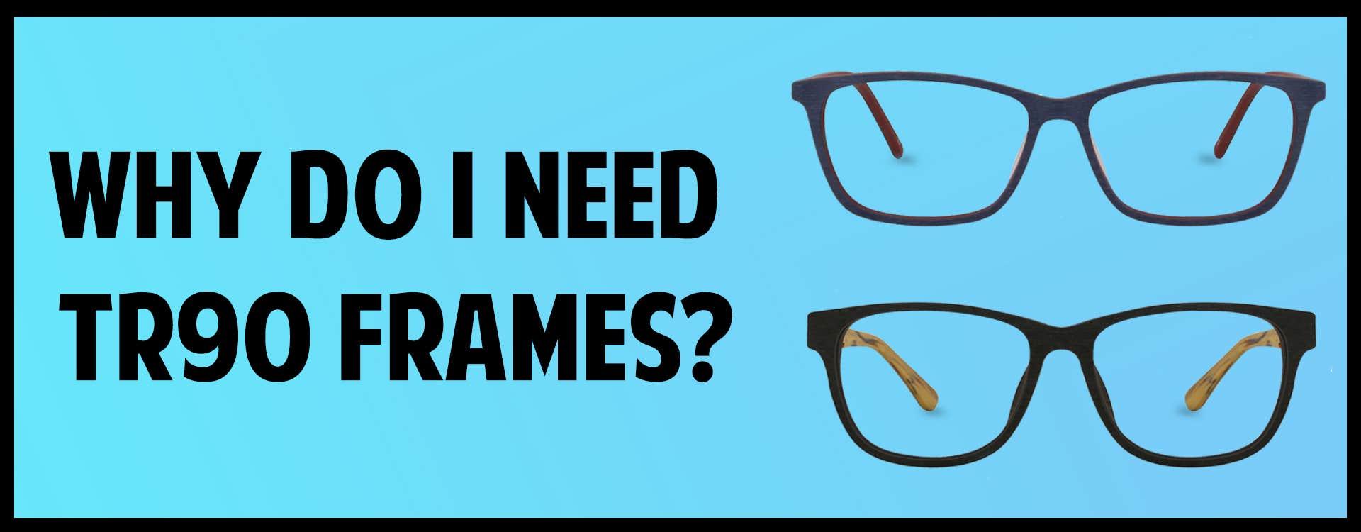 Why do I need a TR90 Frames