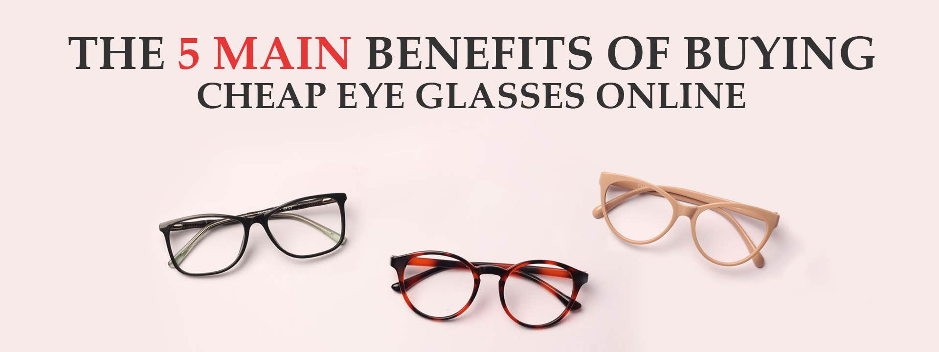 The 5 Main Benefits of Buying Cheap Eye Glasses Online