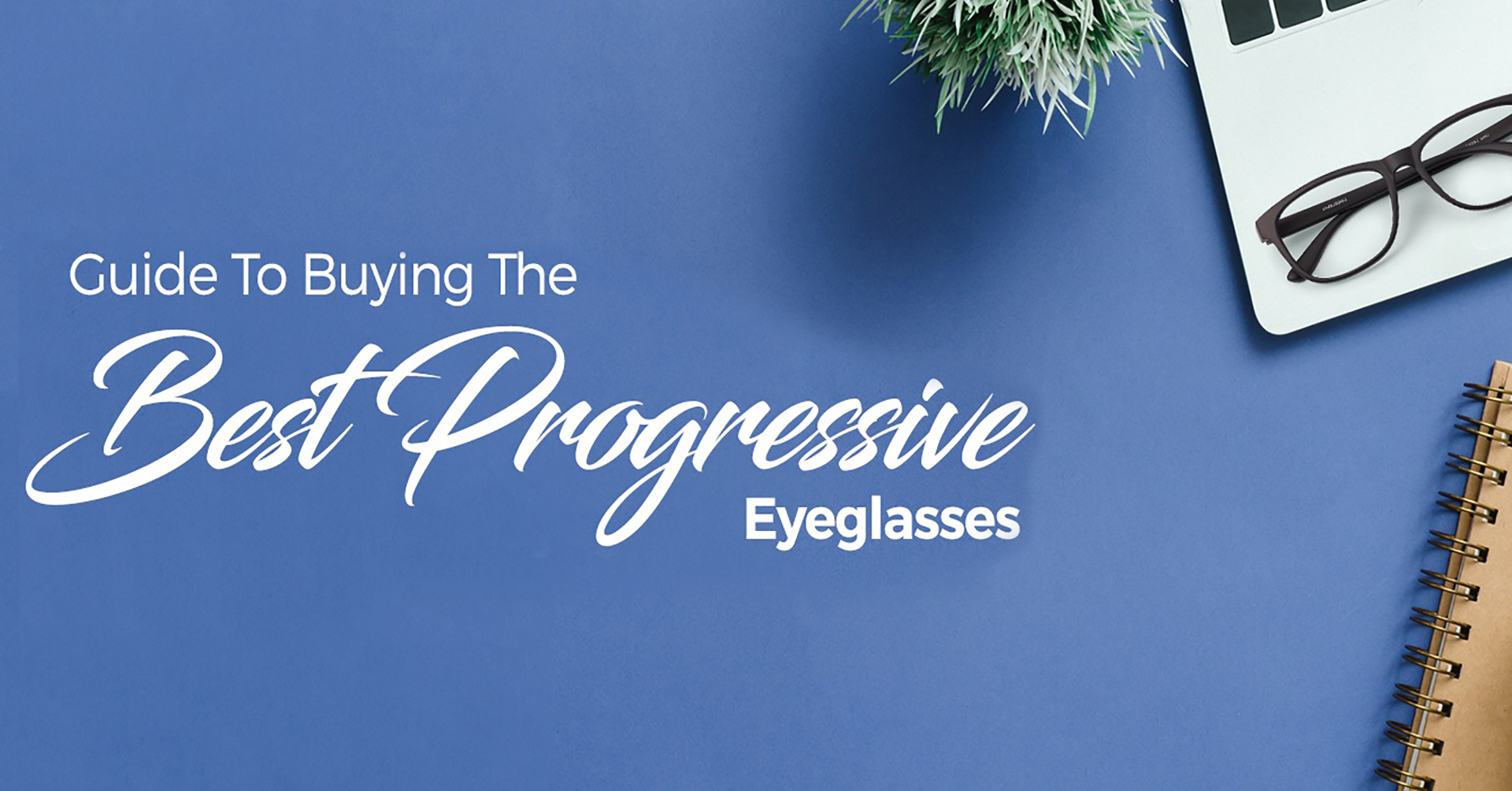 5)GUIDE TO BUYING THE BEST PROGRESSIVE EYEGLASSES