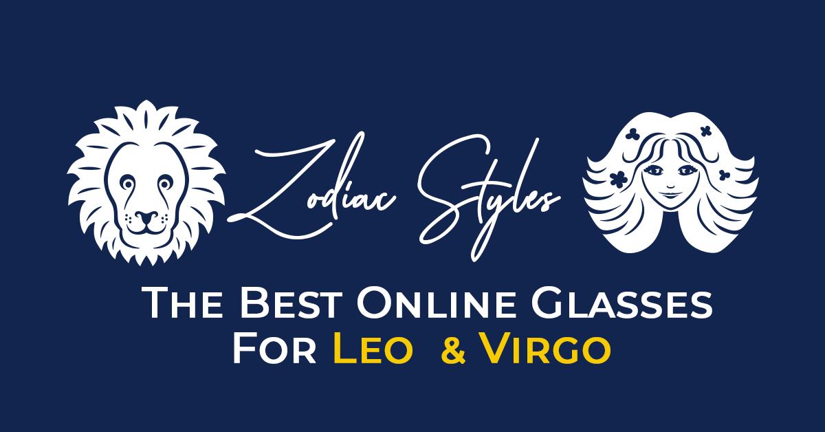 Zodiac Styles: The Best Eyewear For Leos & Virgo