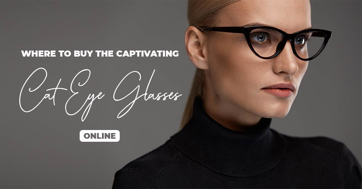 Where To Buy The Captivating Cat Eye Glasses Online
